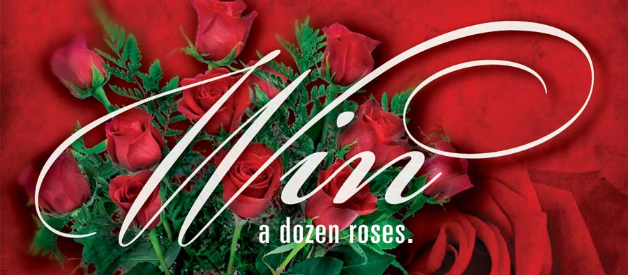 Register to win a dozen roses at our booth