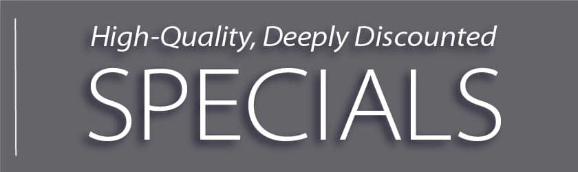 High-Quality, Deeply Discounted Specials